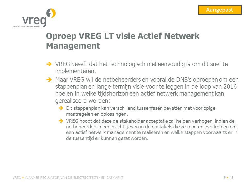 Oproep VREG LT visie Actief Netwerk Management  VREG beseft dat het technologisch niet eenvoudig is om dit snel te implementeren.  Maar VREG wil de
