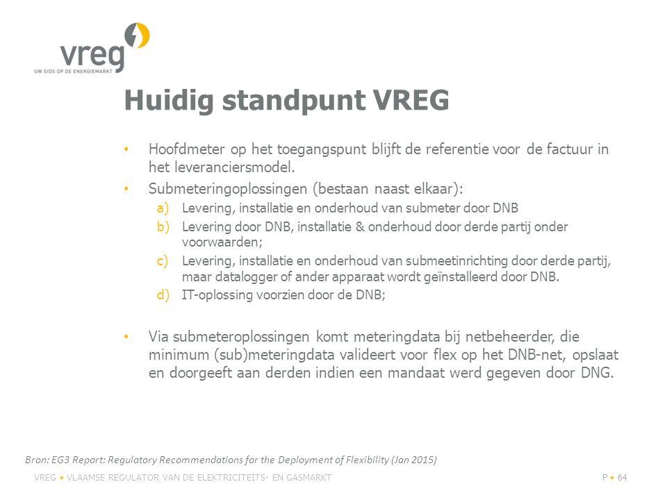 Huidig standpunt VREG Hoofdmeter op het toegangspunt blijft de referentie voor de factuur in het leveranciersmodel. Submeteringoplossingen (bestaan na