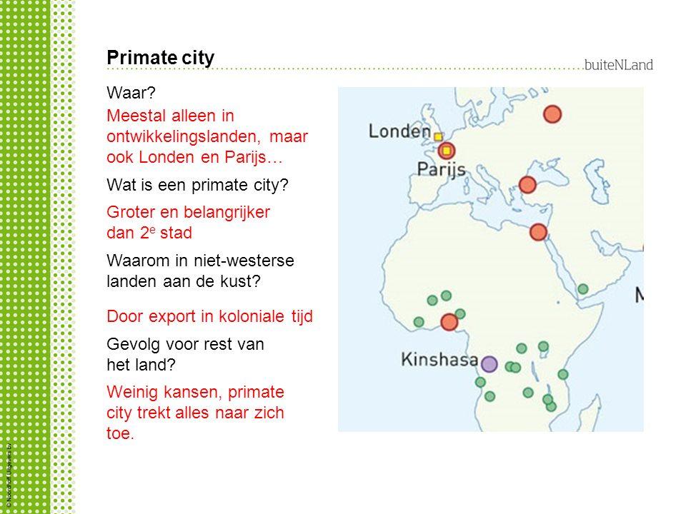 Primate city Meestal alleen in ontwikkelingslanden, maar ook Londen en Parijs… Wat is een primate city.