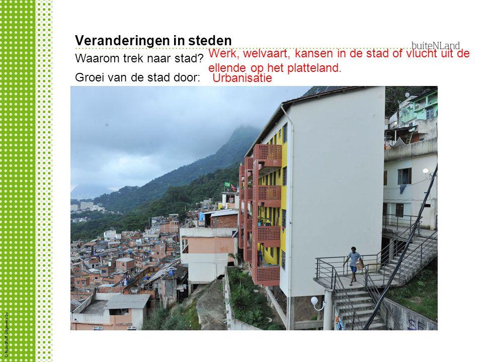 Veranderingen in steden Groei van de stad door: Urbanisatie Waarom trek naar stad.