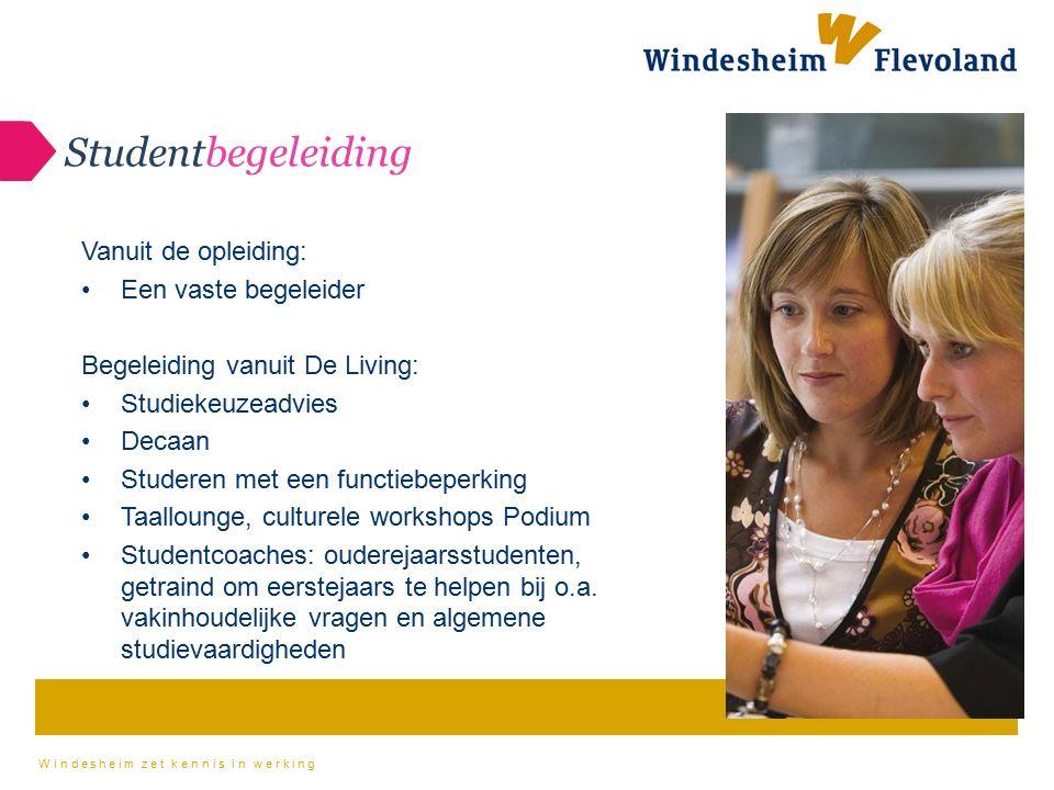 Windesheim zet kennis in werking Studentbegeleiding Vanuit de opleiding: Een vaste begeleider Begeleiding vanuit De Living: Studiekeuzeadvies Decaan S