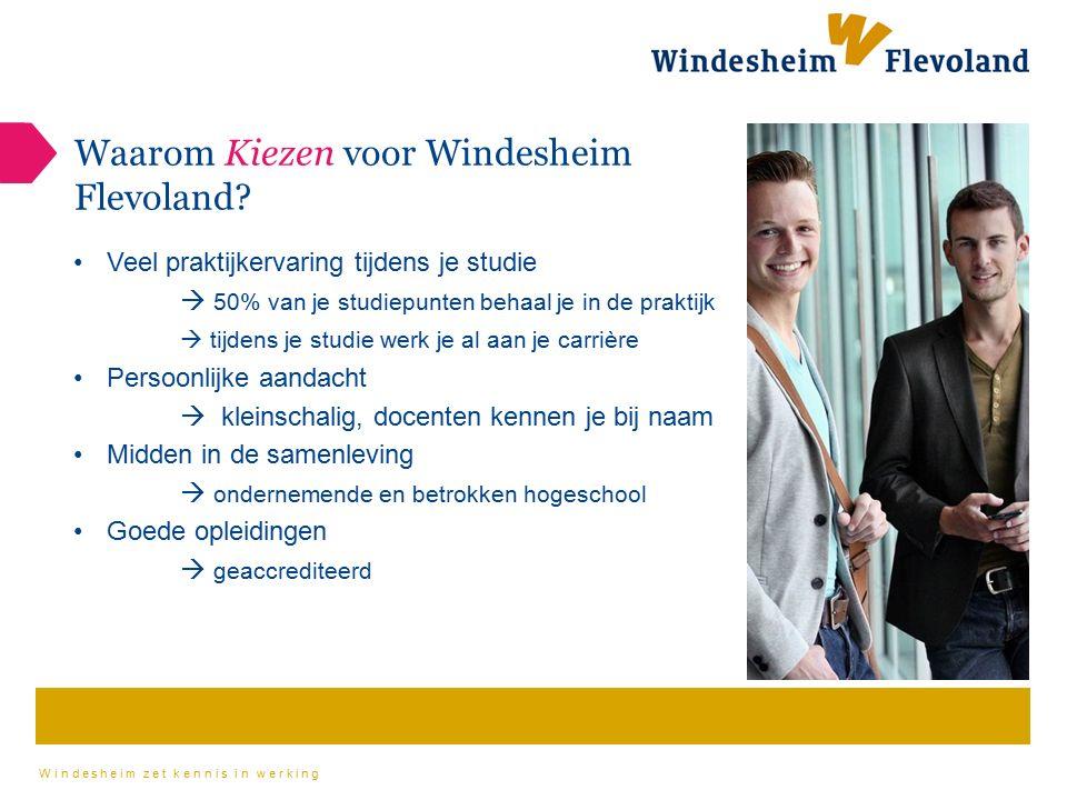 Windesheim zet kennis in werking Waarom Kiezen voor Windesheim Flevoland? Veel praktijkervaring tijdens je studie  50% van je studiepunten behaal je