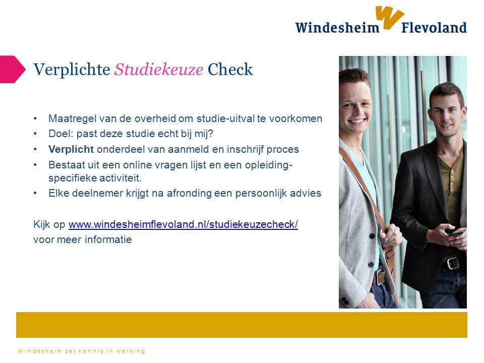 Windesheim zet kennis in werking Verplichte Studiekeuze Check Maatregel van de overheid om studie-uitval te voorkomen Doel: past deze studie echt bij