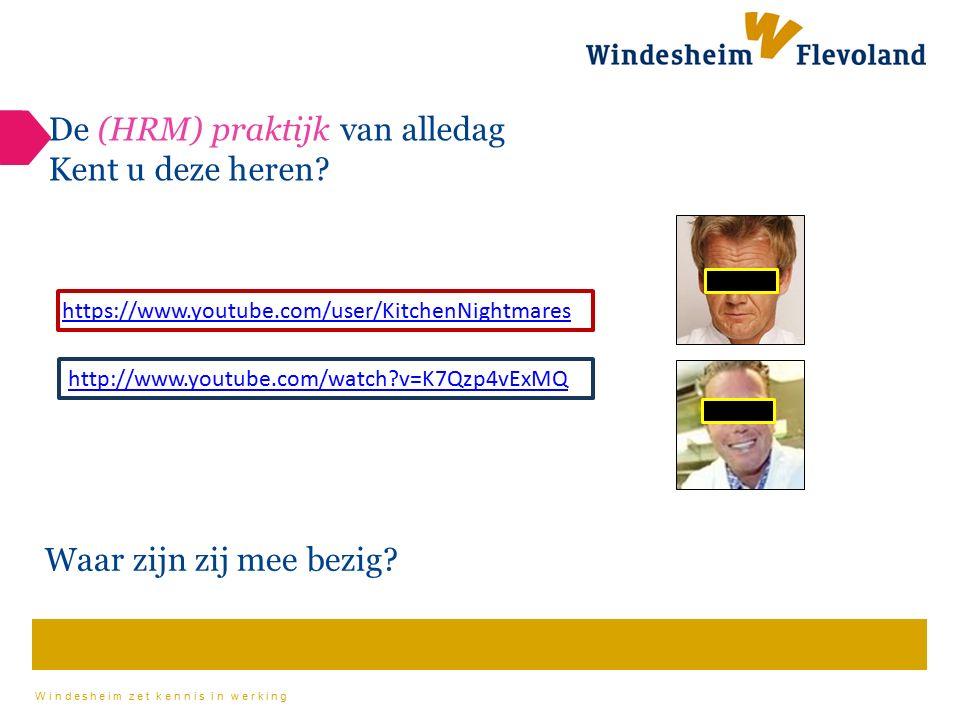 Windesheim zet kennis in werking De (HRM) praktijk van alledag Kent u deze heren? http://www.youtube.com/watch?v=K7Qzp4vExMQ Waar zijn zij mee bezig?