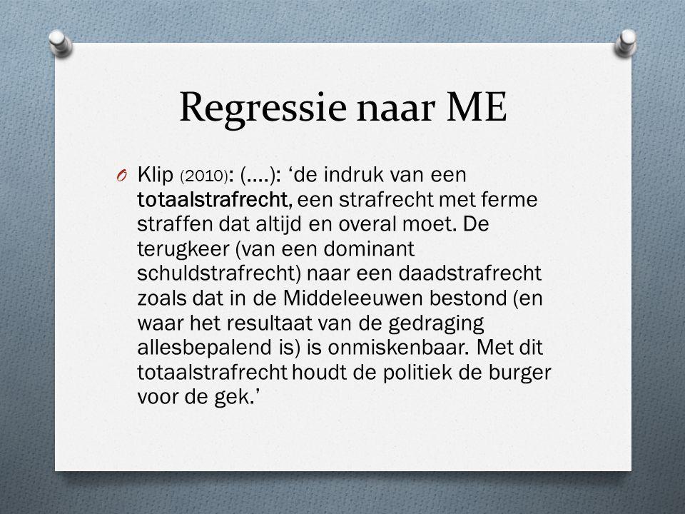 Regressie naar ME O Klip (2010) : (….): 'de indruk van een totaalstrafrecht, een strafrecht met ferme straffen dat altijd en overal moet.