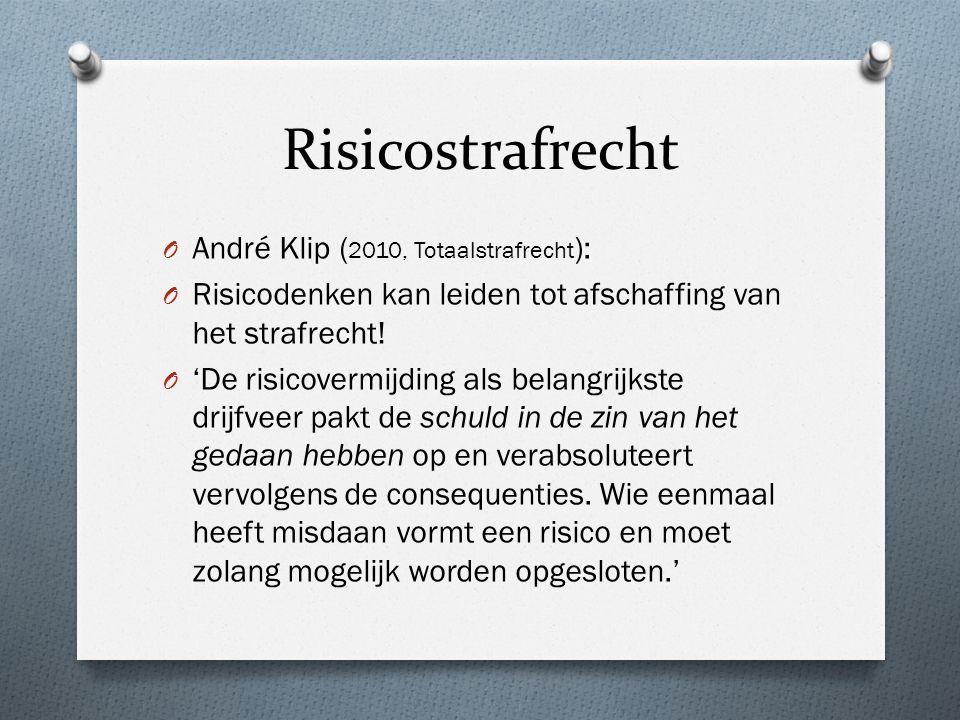Risicostrafrecht O André Klip ( 2010, Totaalstrafrecht ): O Risicodenken kan leiden tot afschaffing van het strafrecht.
