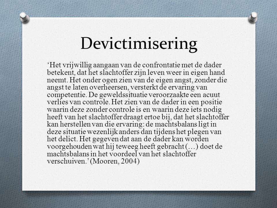 Devictimisering 'Het vrijwillig aangaan van de confrontatie met de dader betekent, dat het slachtoffer zijn leven weer in eigen hand neemt.