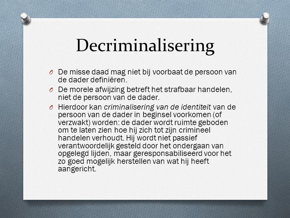 Decriminalisering O De misse daad mag niet bij voorbaat de persoon van de dader definiëren.