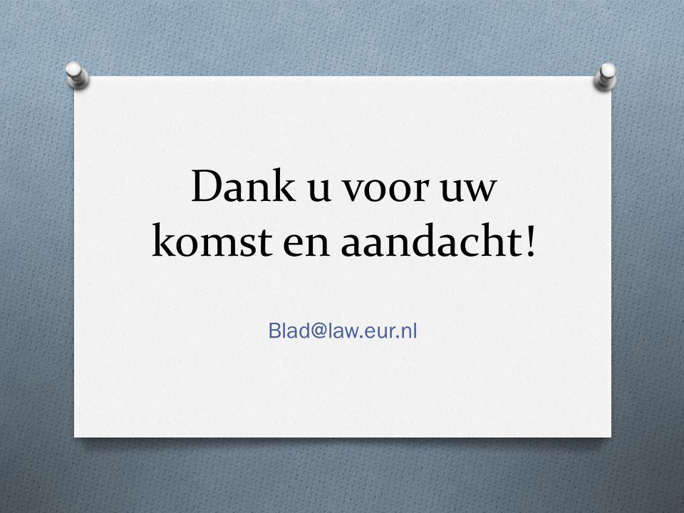 Dank u voor uw komst en aandacht! Blad@law.eur.nl