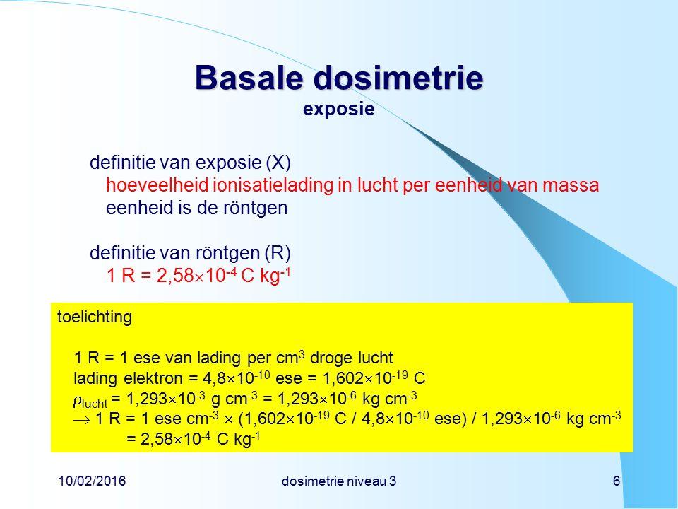 10/02/2016dosimetrie niveau 36 Basale dosimetrie Basale dosimetrie exposie definitie van exposie (X) hoeveelheid ionisatielading in lucht per eenheid
