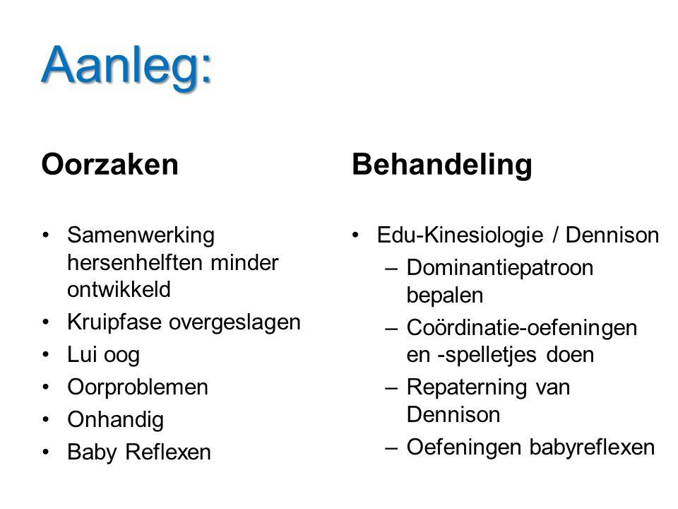Aanleg: Oorzaken Samenwerking hersenhelften minder ontwikkeld Kruipfase overgeslagen Lui oog Oorproblemen Onhandig Baby Reflexen Behandeling Edu-Kines
