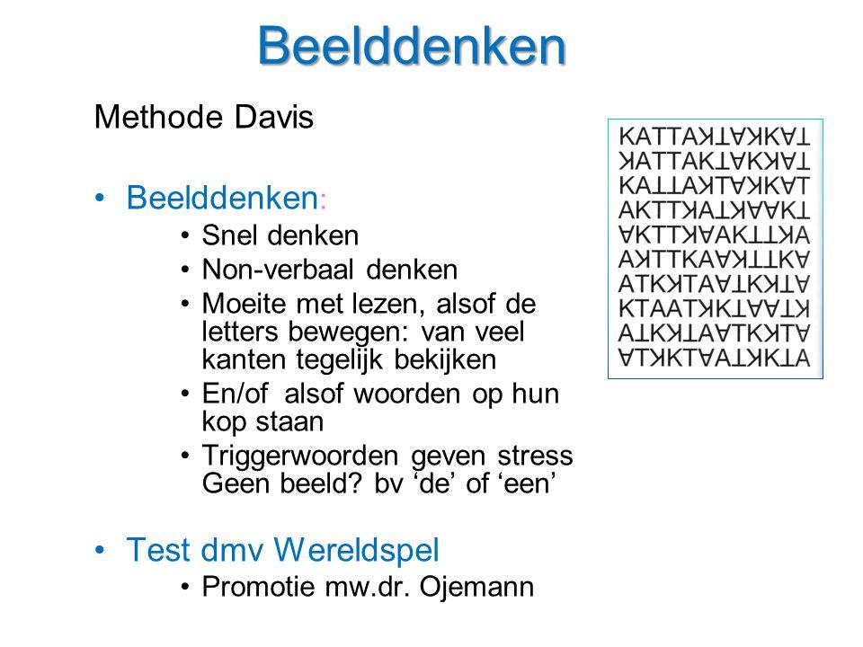 Beelddenken Methode Davis Beelddenken : Snel denken Non-verbaal denken Moeite met lezen, alsof de letters bewegen: van veel kanten tegelijk bekijken E