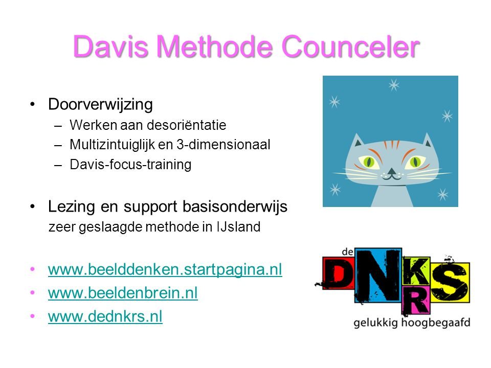 Davis Methode Counceler Doorverwijzing –Werken aan desoriëntatie –Multizintuiglijk en 3-dimensionaal –Davis-focus-training Lezing en support basisonde