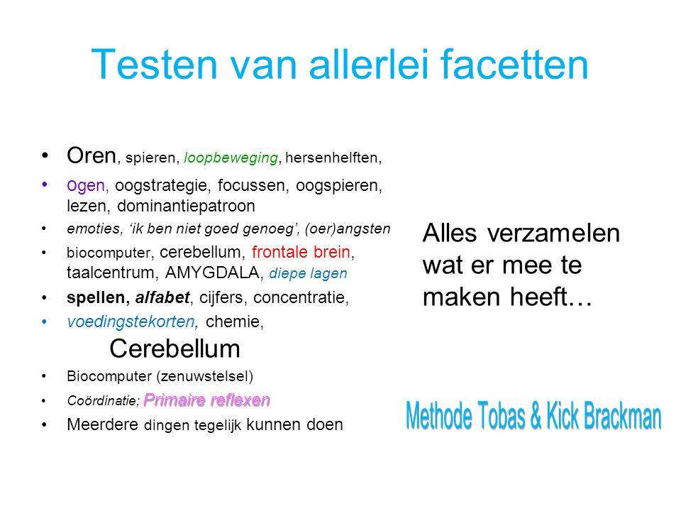 Testen van allerlei facetten Oren, spieren, loopbeweging, hersenhelften, o gen, oogstrategie, focussen, oogspieren, lezen, dominantiepatroon emoties,