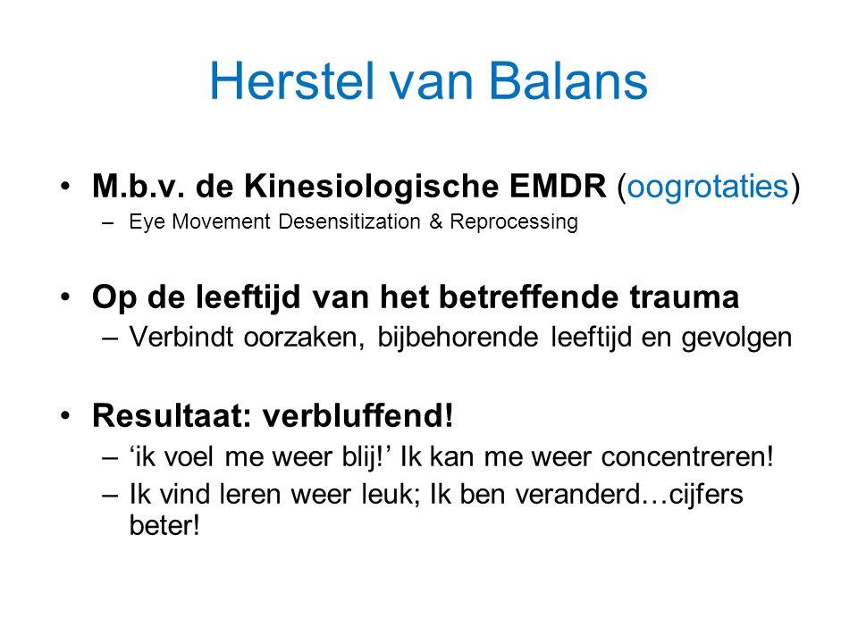 Herstel van Balans M.b.v. de Kinesiologische EMDR (oogrotaties) –Eye Movement Desensitization & Reprocessing Op de leeftijd van het betreffende trauma