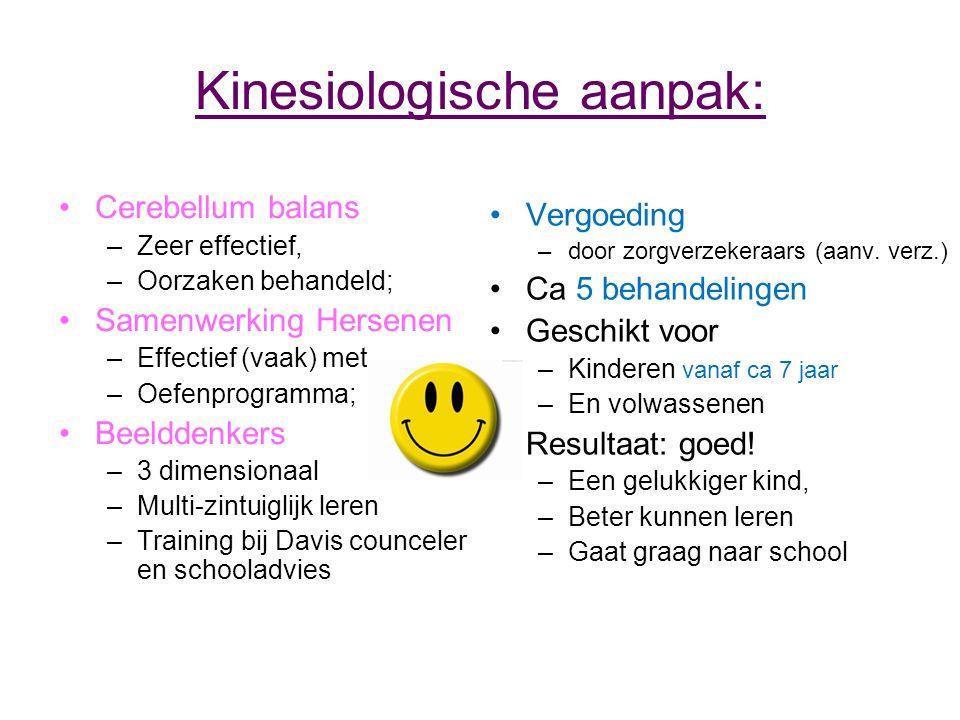 Kinesiologische aanpak: Cerebellum balans –Zeer effectief, –Oorzaken behandeld; Samenwerking Hersenen –Effectief (vaak) met –Oefenprogramma; Beelddenk