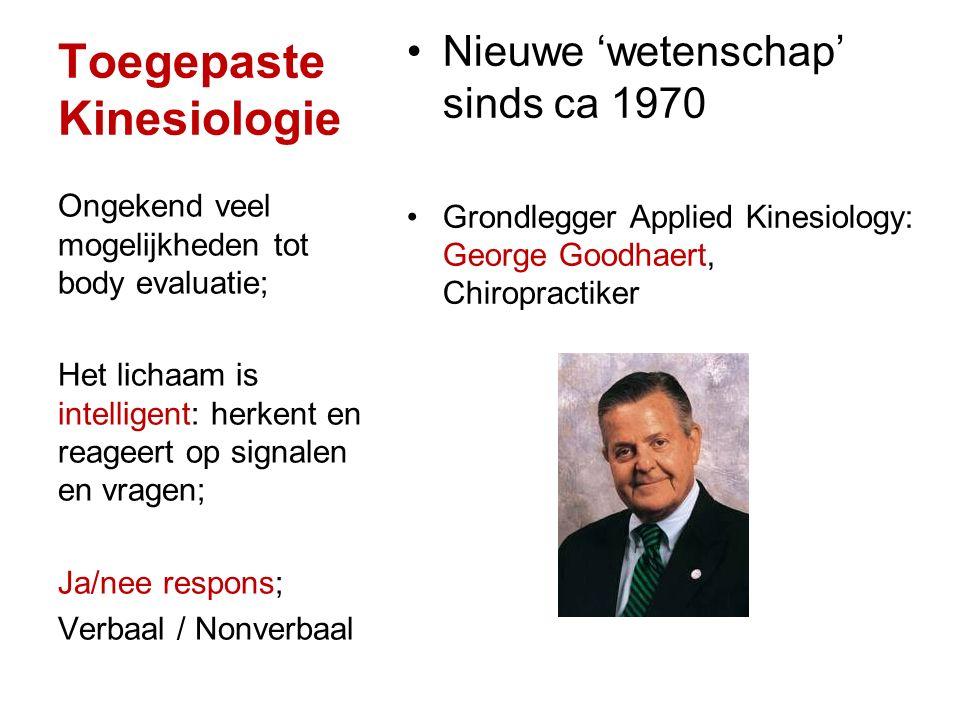Toegepaste Kinesiologie Nieuwe 'wetenschap' sinds ca 1970 Grondlegger Applied Kinesiology: George Goodhaert, Chiropractiker Ongekend veel mogelijkhede