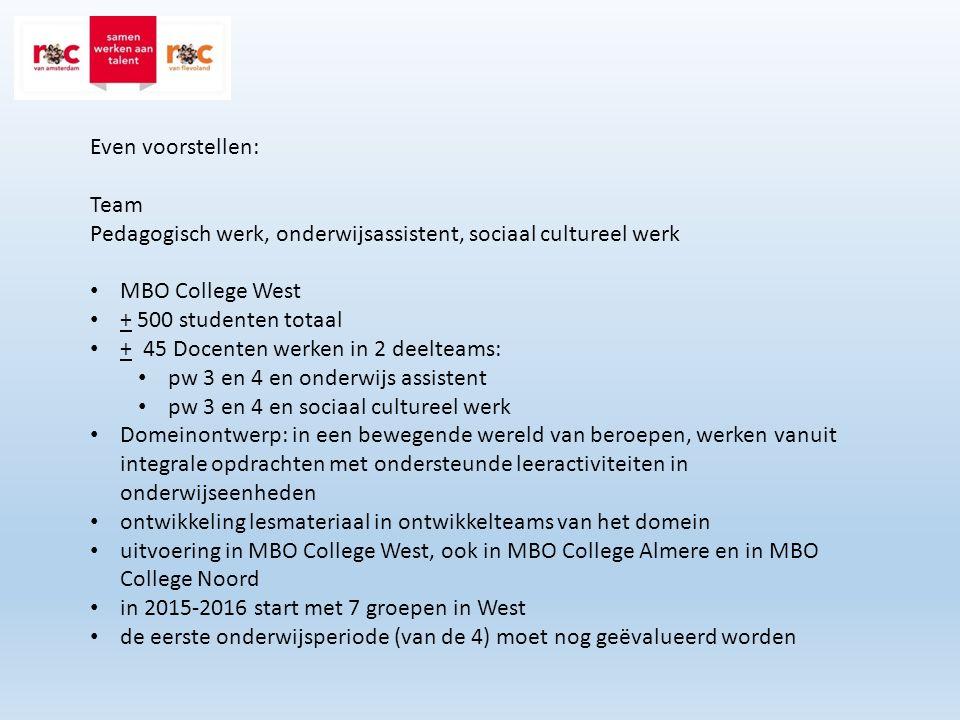 Even voorstellen: Team Pedagogisch werk, onderwijsassistent, sociaal cultureel werk MBO College West + 500 studenten totaal + 45 Docenten werken in 2