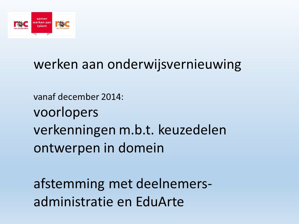 werken aan onderwijsvernieuwing vanaf december 2014: voorlopers verkenningen m.b.t. keuzedelen ontwerpen in domein afstemming met deelnemers- administ