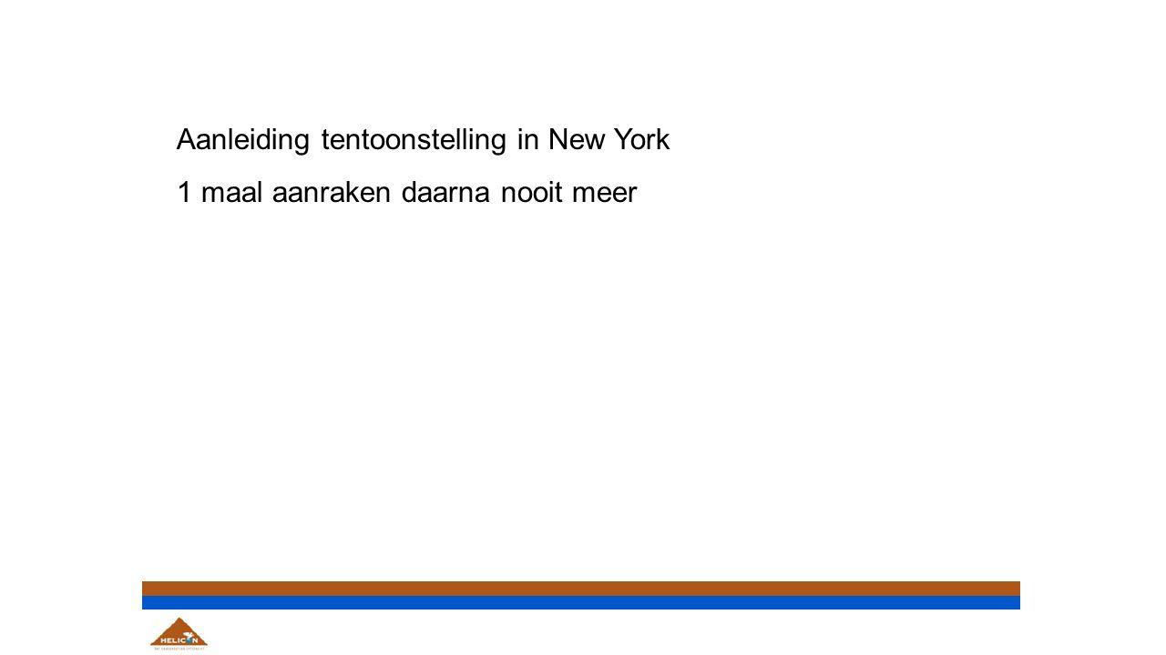 Aanleiding tentoonstelling in New York 1 maal aanraken daarna nooit meer