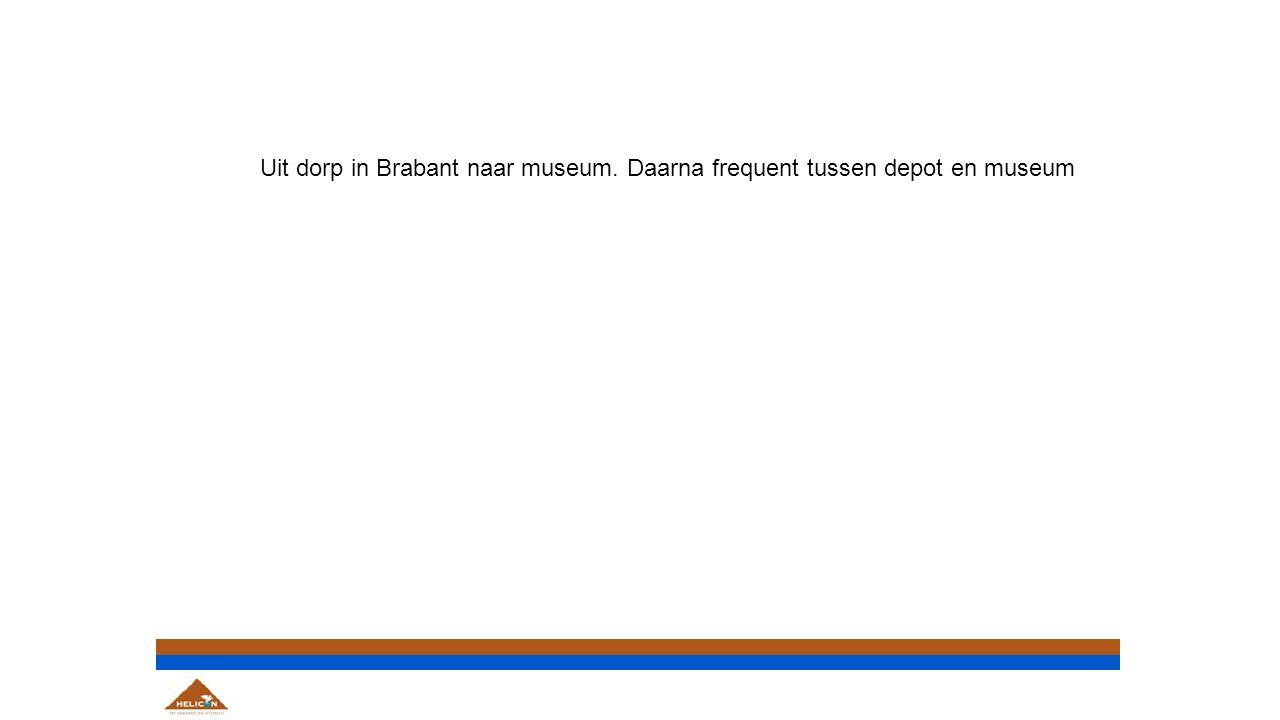 Uit dorp in Brabant naar museum. Daarna frequent tussen depot en museum
