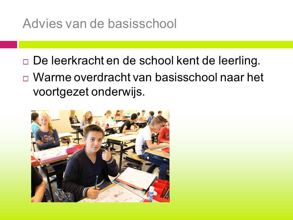  De leerkracht en de school kent de leerling.  Warme overdracht van basisschool naar het voortgezet onderwijs. Advies van de basisschool