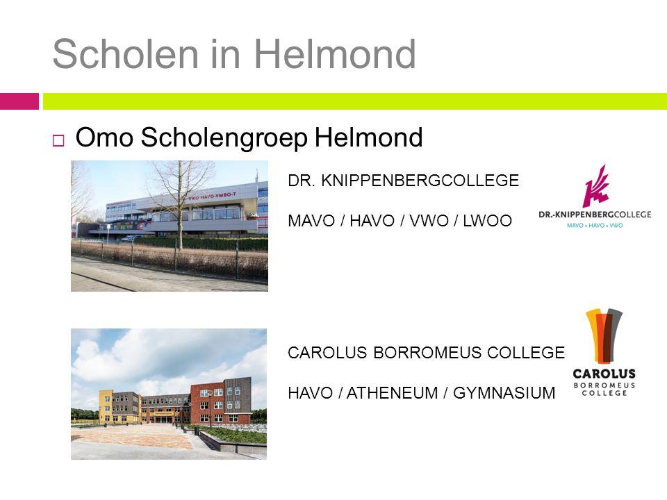 Scholen in Helmond  Omo Scholengroep Helmond DR. KNIPPENBERGCOLLEGE MAVO / HAVO / VWO / LWOO CAROLUS BORROMEUS COLLEGE HAVO / ATHENEUM / GYMNASIUM