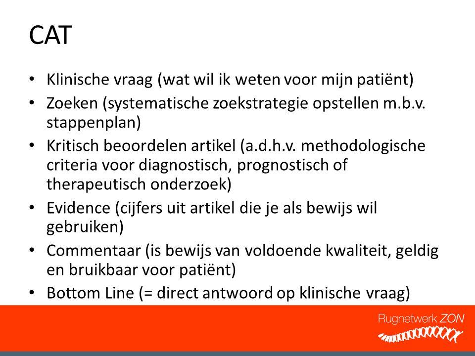 CAT Klinische vraag (wat wil ik weten voor mijn patiënt) Zoeken (systematische zoekstrategie opstellen m.b.v.