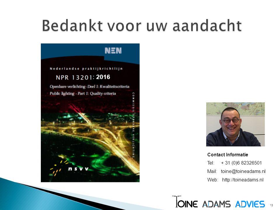 13 : 2016 Contact Informatie Tel: + 31 (0)6 82326501 Mail: toine@toineadams.nl Web: http://toineadams.nl