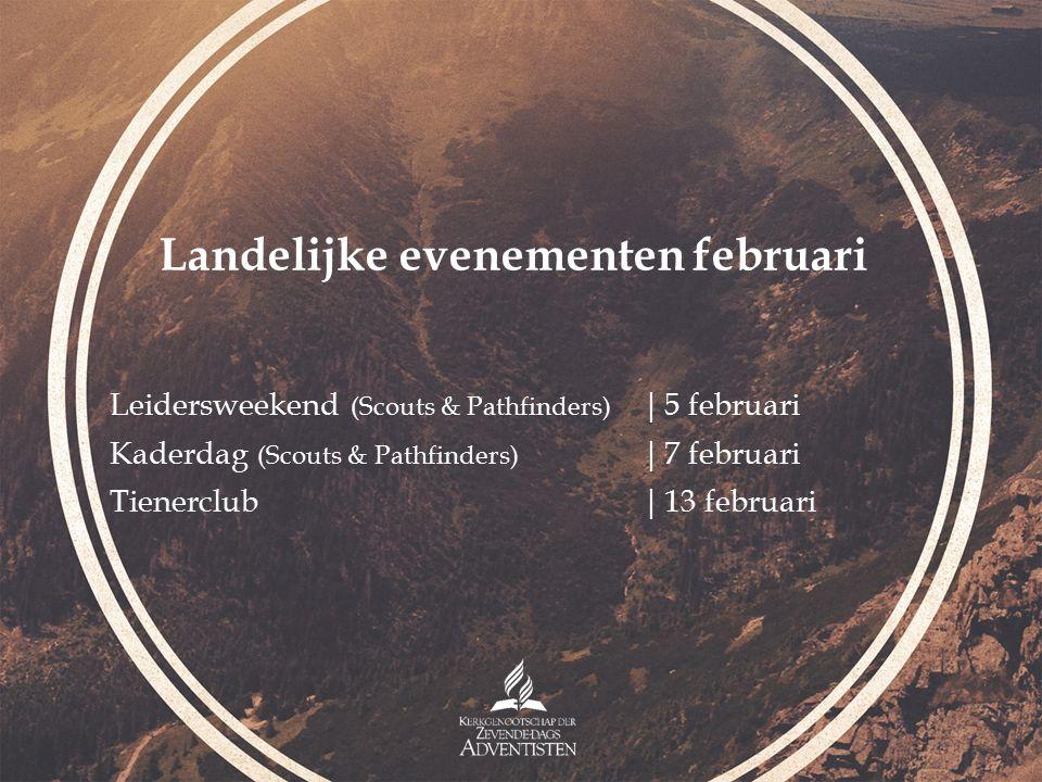 Leidersweekend (Scouts & Pathfinders) |5 februari Kaderdag (Scouts & Pathfinders) |7 februari Tienerclub|13 februari Landelijke evenementen februari