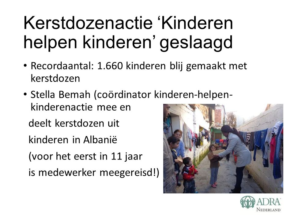 Kerstdozenactie 'Kinderen helpen kinderen' geslaagd Recordaantal: 1.660 kinderen blij gemaakt met kerstdozen Stella Bemah (coördinator kinderen-helpen
