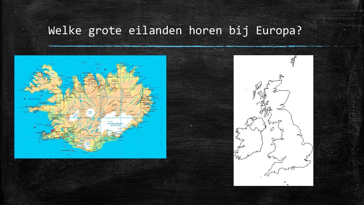 Welke grote eilanden horen bij Europa?