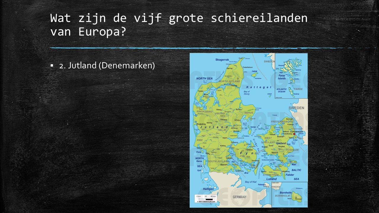 Wat zijn de vijf grote schiereilanden van Europa?  2. Jutland (Denemarken)