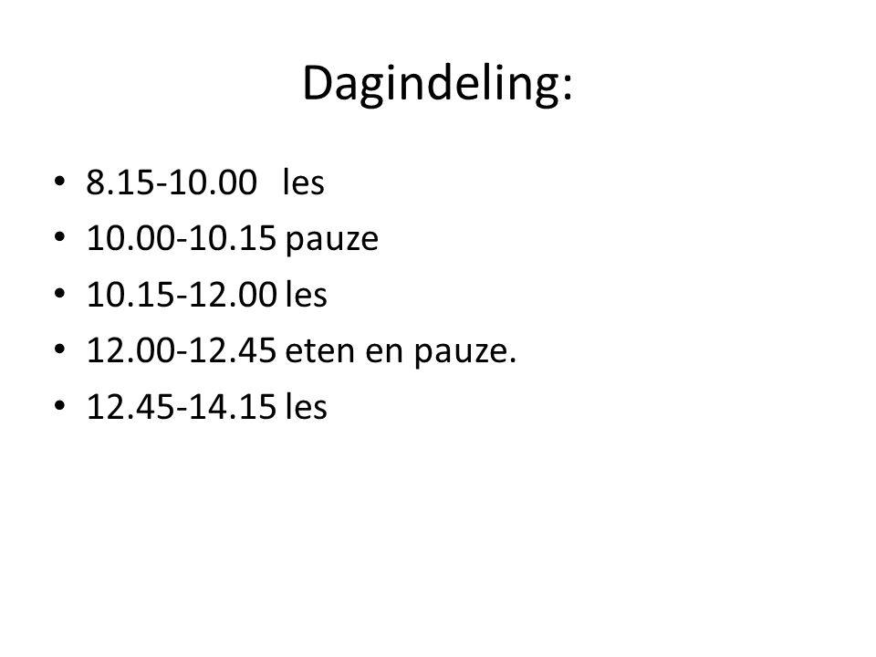 Dagindeling: 8.15-10.00 les 10.00-10.15 pauze 10.15-12.00 les 12.00-12.45 eten en pauze. 12.45-14.15 les