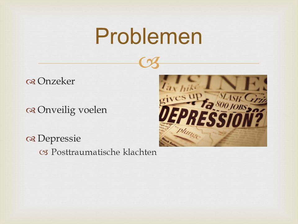   Onzeker  Onveilig voelen  Depressie  Posttraumatische klachten Problemen