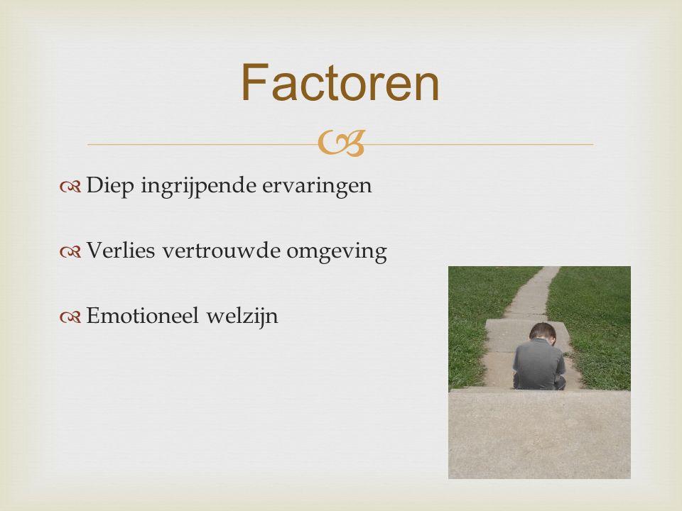   Diep ingrijpende ervaringen  Verlies vertrouwde omgeving  Emotioneel welzijn Factoren