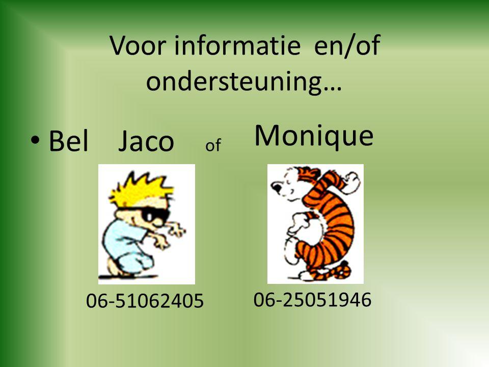 Voor informatie en/of ondersteuning… Bel Jaco of 06-51062405 Monique 06-25051946