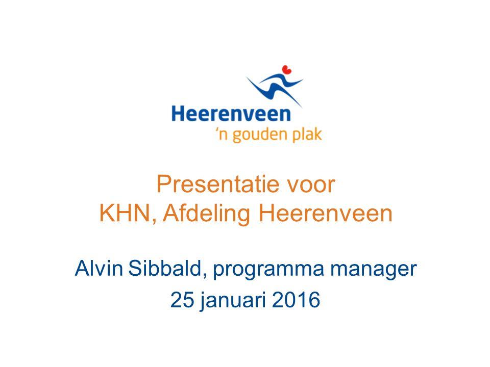 Presentatie voor KHN, Afdeling Heerenveen Alvin Sibbald, programma manager 25 januari 2016