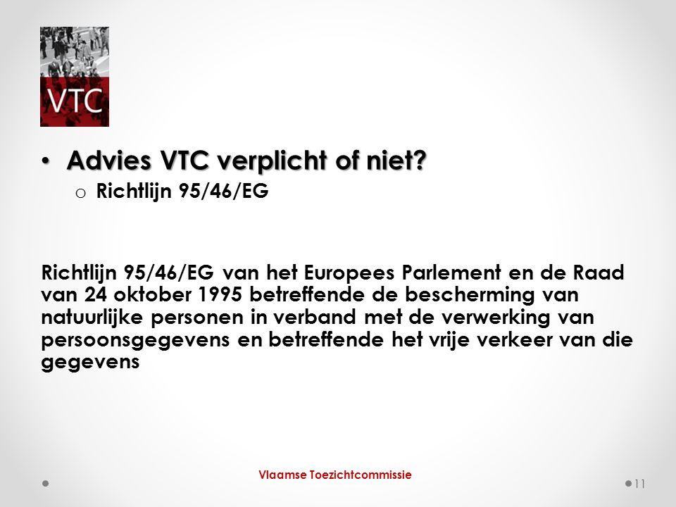 Advies VTC verplicht of niet? Advies VTC verplicht of niet? o Richtlijn 95/46/EG Richtlijn 95/46/EG van het Europees Parlement en de Raad van 24 oktob