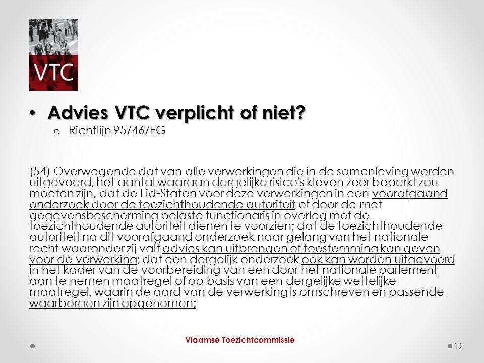 Advies VTC verplicht of niet? Advies VTC verplicht of niet? o Richtlijn 95/46/EG (54) Overwegende dat van alle verwerkingen die in de samenleving word