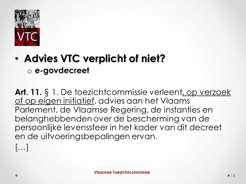 Advies VTC verplicht of niet? Advies VTC verplicht of niet? o e-govdecreet Art. 11. § 1. De toezichtcommissie verleent, op verzoek of op eigen initiat