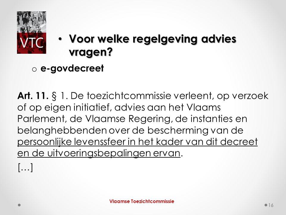o e-govdecreet Art. 11. § 1. De toezichtcommissie verleent, op verzoek of op eigen initiatief, advies aan het Vlaams Parlement, de Vlaamse Regering, d