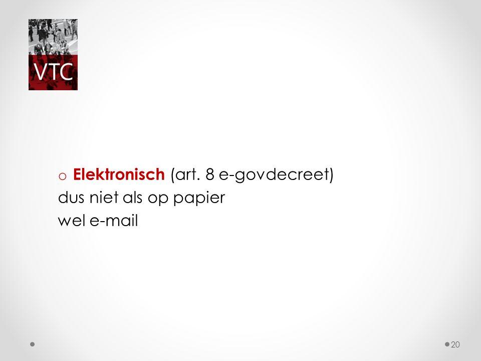 o Elektronisch (art. 8 e-govdecreet) dus niet als op papier wel e-mail 20
