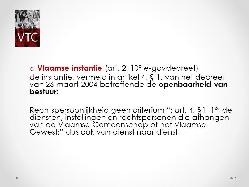 o Vlaamse instantie (art. 2, 10° e-govdecreet) de instantie, vermeld in artikel 4, § 1, van het decreet van 26 maart 2004 betreffende de openbaarheid