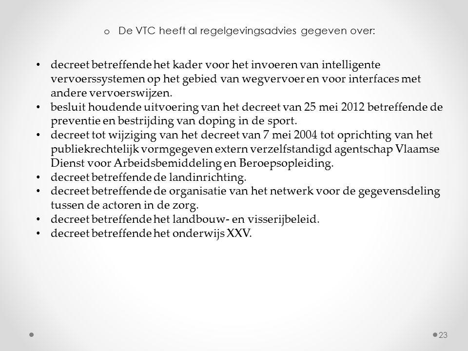 o De VTC heeft al regelgevingsadvies gegeven over: 23 decreet betreffende het kader voor het invoeren van intelligente vervoerssystemen op het gebied
