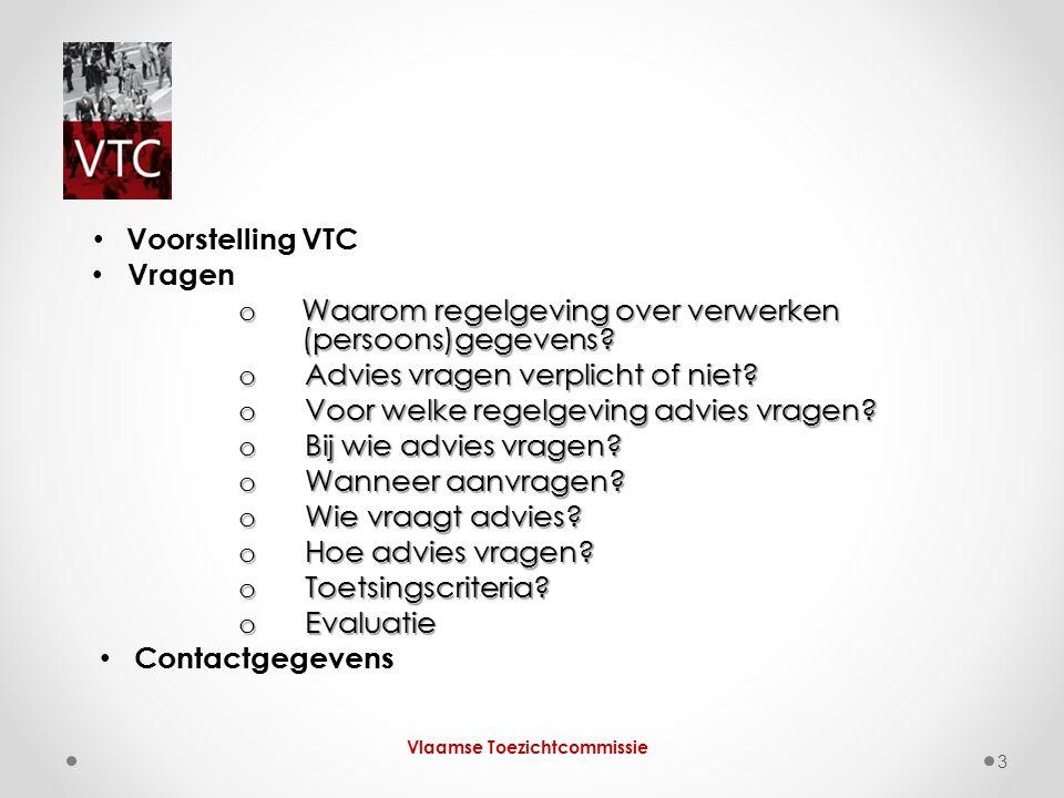 Voorstelling VTC Vragen o Waarom regelgeving over verwerken (persoons)gegevens? o Advies vragen verplicht of niet? o Voor welke regelgeving advies vra
