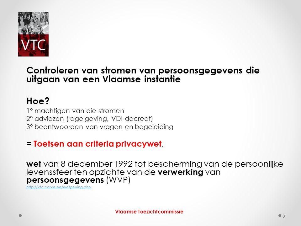 Controleren van stromen van persoonsgegevens die uitgaan van een Vlaamse instantie Hoe? 1° machtigen van die stromen 2° adviezen (regelgeving, VDI-dec
