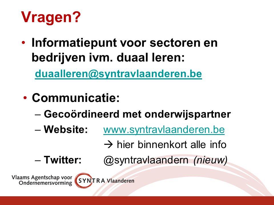 Vragen? Informatiepunt voor sectoren en bedrijven ivm. duaal leren: duaalleren@syntravlaanderen.be Communicatie: –Gecoördineerd met onderwijspartner –