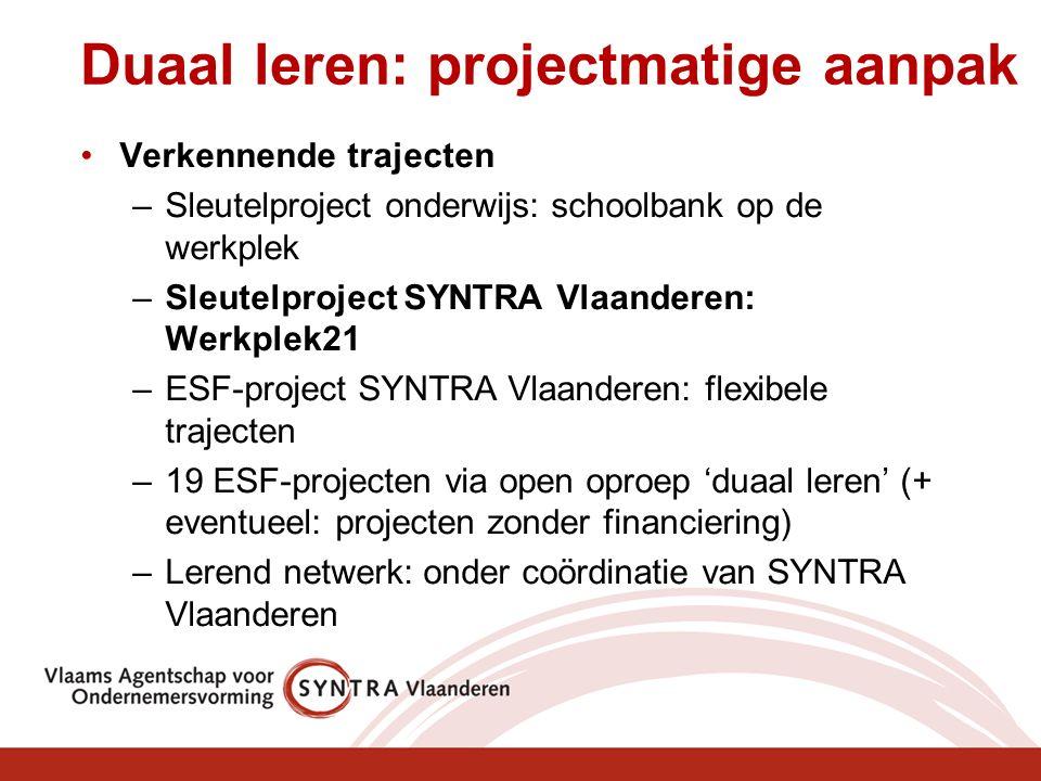 Duaal leren: projectmatige aanpak Verkennende trajecten –Sleutelproject onderwijs: schoolbank op de werkplek –Sleutelproject SYNTRA Vlaanderen: Werkpl