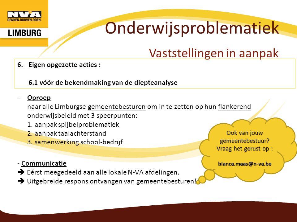 Onderwijsproblematiek Vaststellingen in aanpak 6.Eigen opgezette acties : 6.1 vóór de bekendmaking van de diepteanalyse -Oproep naar alle Limburgse ge